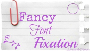 Fancy Font Fixation