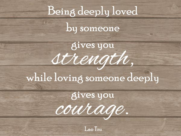 being-deeply-loved-by-someone-gives-you-strength