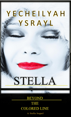 "Released Today! ""Stella – Beyond the Colored Line,"" by Yecheilyah Ysrayl"