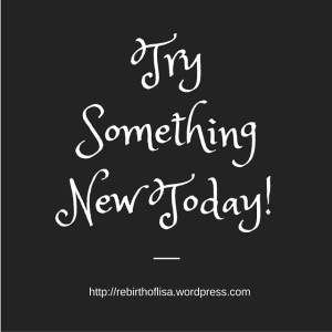 Try Something New Today!
