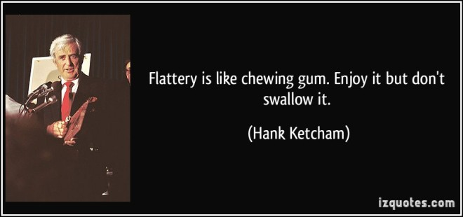 quote-flattery-is-like-chewing-gum-enjoy-it-but-don-t-swallow-it-hank-ketcham-101263