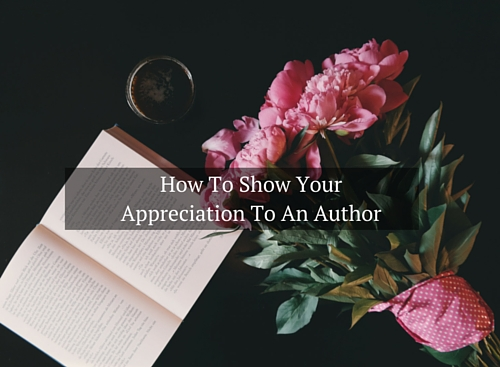How To Show Your Appreciation To An Author #SundayBlogShare #authors#books