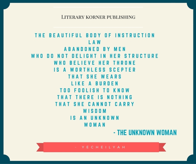 The beautiful body of instructionAbandoned by menwho believe her throneis a worthless scepterthat she wearslike a burdentoo foolish to knowthat there is nothingthat she cannot carrywisdomis an unknownwoman
