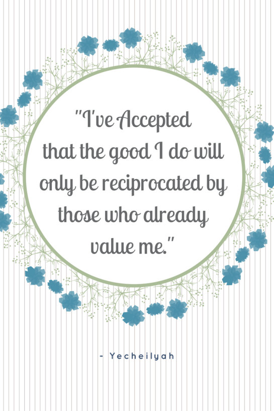 ive-acceptedthat-the-good-i-give-will-only-be-reciprocated-by-those-who-already-value-me