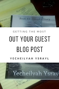Getting the Most Out of Guest Blog Post – by Yecheilyah Ysrayl…