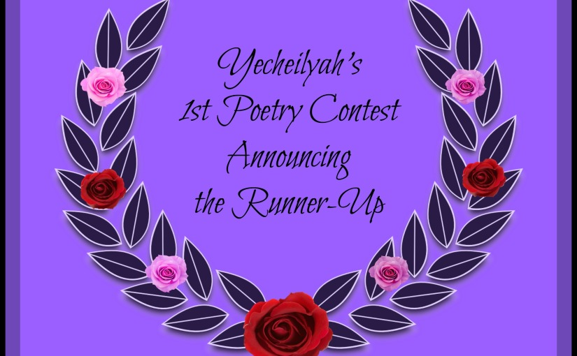 Yecheilyah's First Poetry Contest: Announcing the Runner-Up Winner!