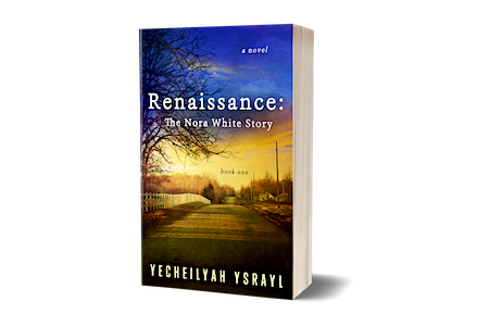 New Release: Renaissance: The Nora White Story (Book One) by Yecheilyah Ysrayl…