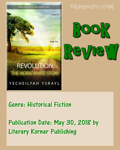 Book Review: Revolution: The Nora White Story (Book 2) by Yecheilyah Ysrayl | Historical Fiction | Creative Writing | Books | Reading | Book Blogging | RachelPoli.com